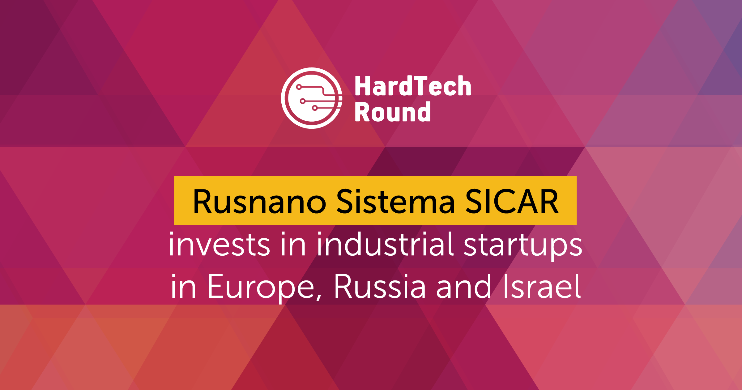 Rusnano Sistema SICAR invests in industrial hi-tech businesses in Europe, Russia, CIS and Israel