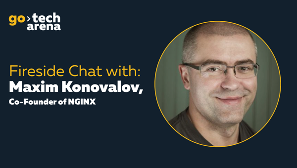 Fireside Chat with Maxim Konovalov, Co Founder of NGINX